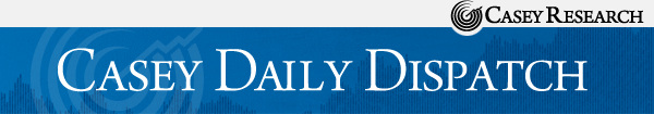 CASEY DAILY DISPATCH - Casey Research